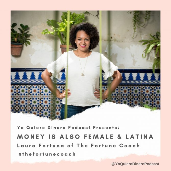 29. Money Is Also Female & Latina   Laura Fortuna of The Fortune Coach