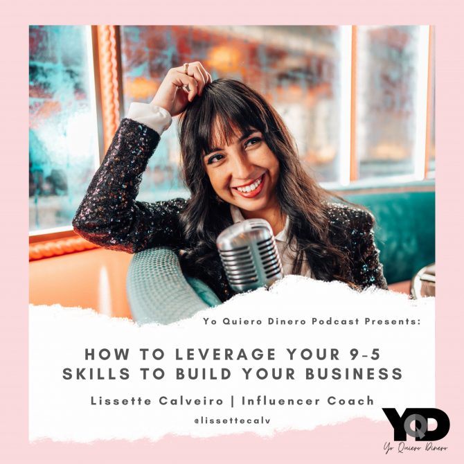 50. How To Leverage Your 9-5 Skills To Build Your Business | Lissette Calveiro, Social Media & Influencer Marketing Expert