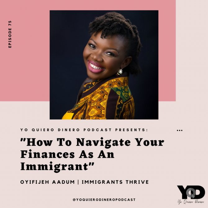 75. How To Navigate Your Finances As An Immigrant | Oyifijeh Aadum of Immigrants Thrive