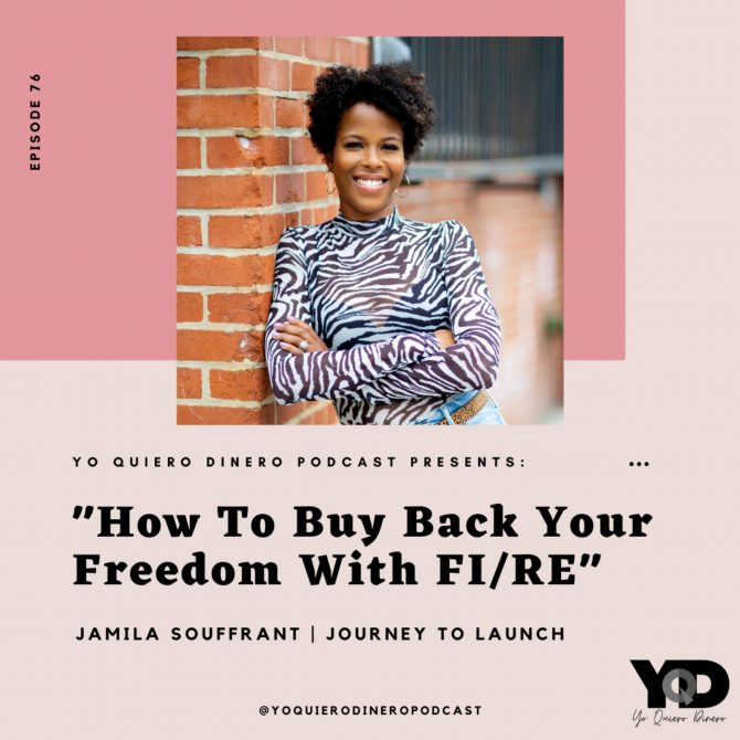76. How To Buy Back Your Freedom with FIRE | Jamila Souffrant of Journey To Launch