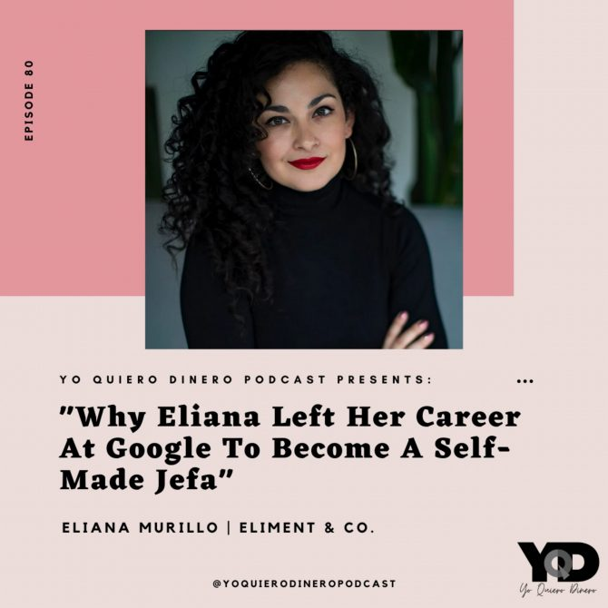 80. Why Eliana Left Her Career At Google To Become A Self-Made Jefa | Eliana Murillo, Founder of Eliment & Co.