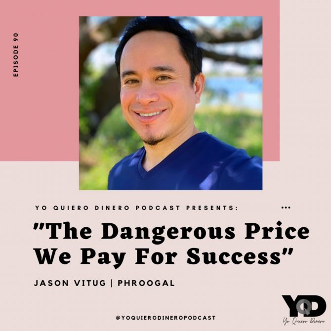 90. The Dangerous Price We Pay For Success | Jason Vitug of Phroogal