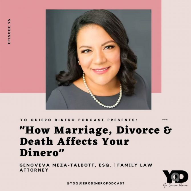 95. How Marriage, Divorce & Death Affects Your Dinero | Genoveva Meza-Talbott, Esq., Family Law Attorney