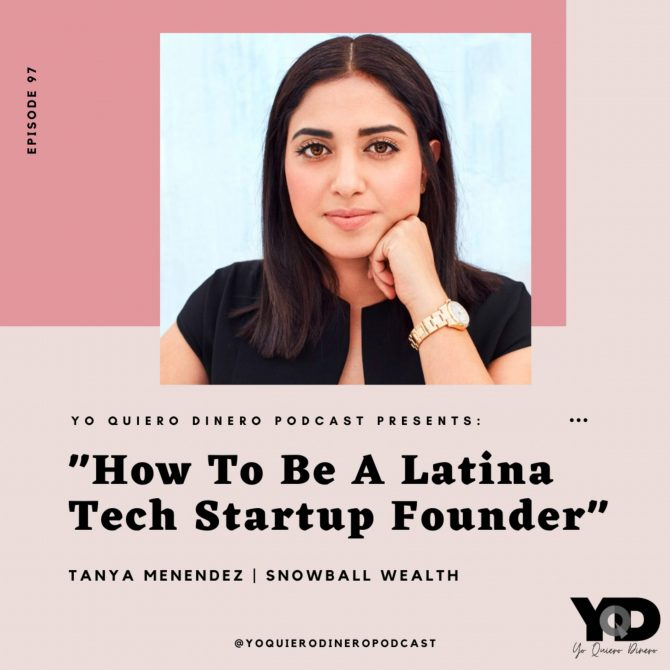 97. How To Be A Latina Tech Startup Founder | Tanya Menendez, Snowball Wealth