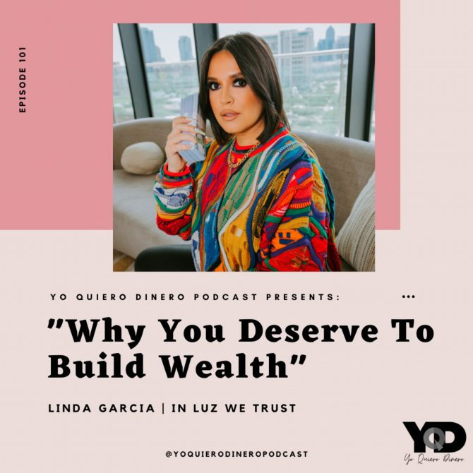 101. Why You Deserve To Build Wealth | Linda Garcia, In Luz We Trust