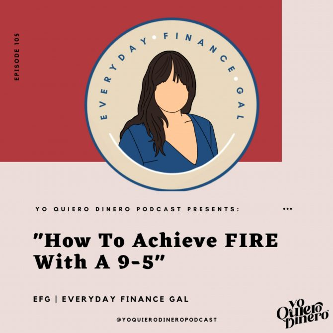 105. How To Achieve FIRE With A 9-5 | EFG, Everyday Finance Gal